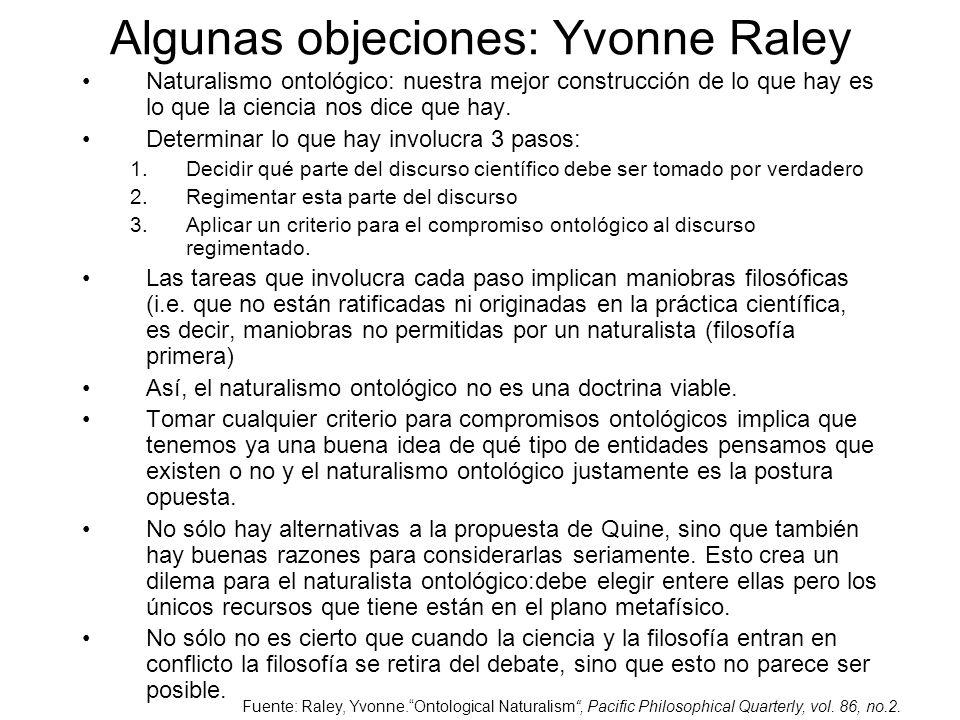 Algunas objeciones: Yvonne Raley Naturalismo ontológico: nuestra mejor construcción de lo que hay es lo que la ciencia nos dice que hay. Determinar lo