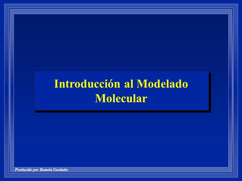 Producido por Ramón Garduño Introducción al Modelado Molecular