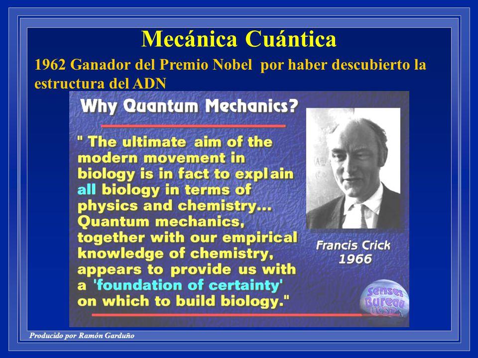Producido por Ramón Garduño Mecánica Cuántica 1962 Ganador del Premio Nobel por haber descubierto la estructura del ADN