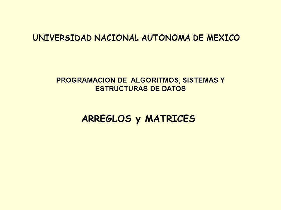 UNIVERSIDAD NACIONAL AUTONOMA DE MEXICO PROGRAMACION DE ALGORITMOS, SISTEMAS Y ESTRUCTURAS DE DATOS ARREGLOS y MATRICES