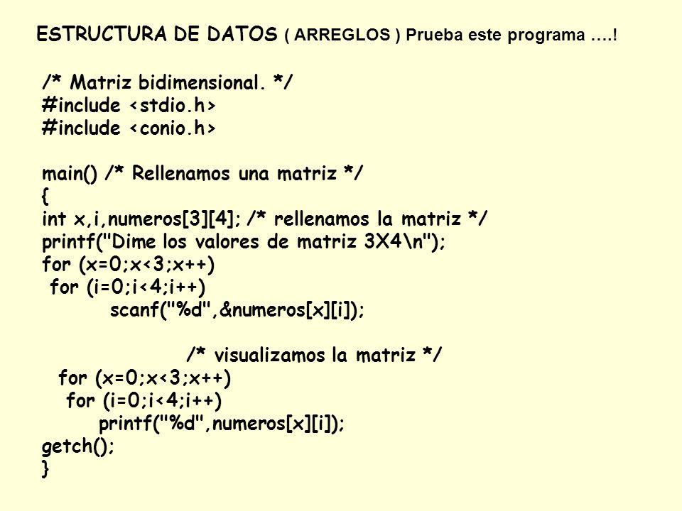 ESTRUCTURA DE DATOS ( ARREGLOS ) Prueba este programa ….! /* Matriz bidimensional. */ #include main() /* Rellenamos una matriz */ { int x,i,numeros[3]