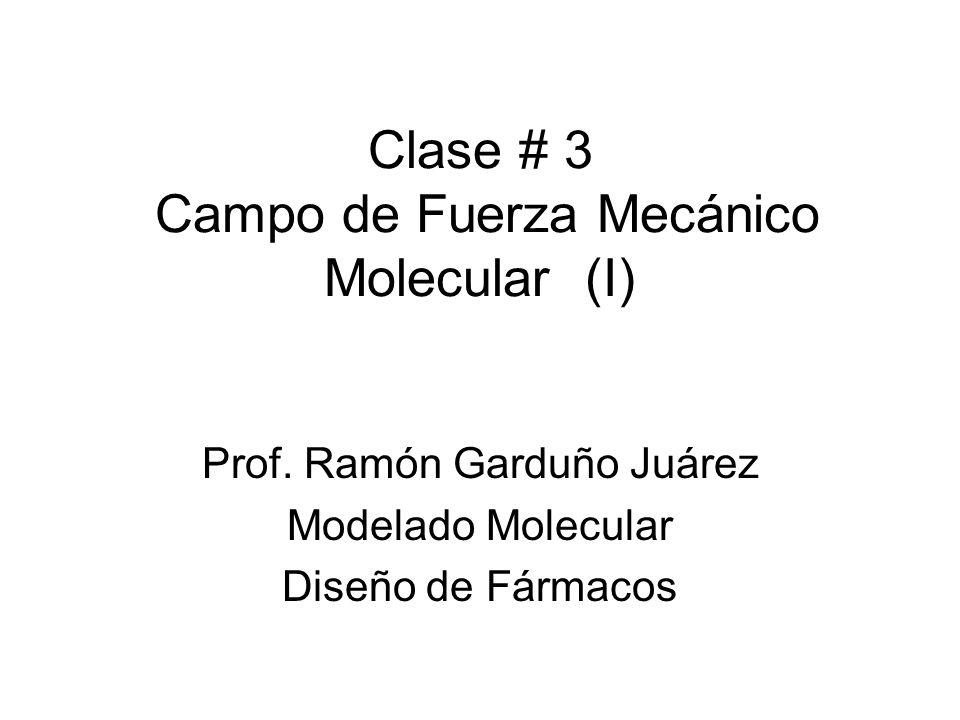 Clase # 3 Campo de Fuerza Mecánico Molecular (I) Prof. Ramón Garduño Juárez Modelado Molecular Diseño de Fármacos