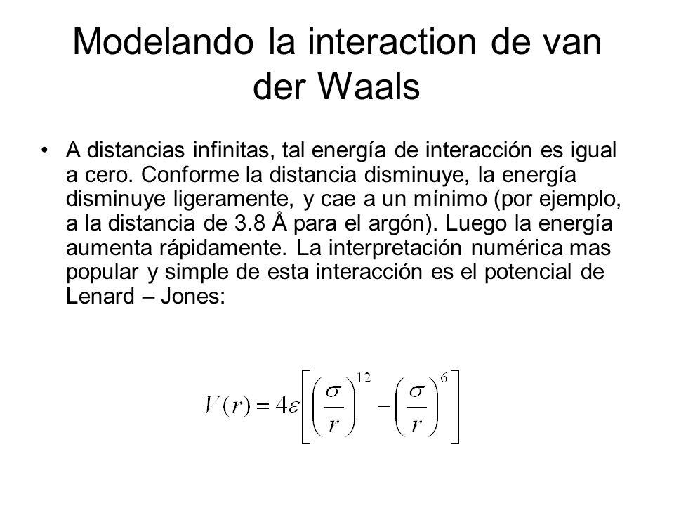 Modelando la interaction de van der Waals A distancias infinitas, tal energía de interacción es igual a cero. Conforme la distancia disminuye, la ener