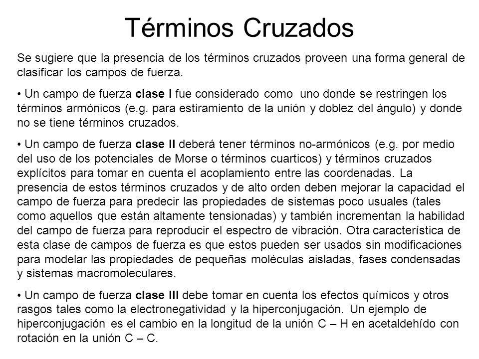 Términos Cruzados Se sugiere que la presencia de los términos cruzados proveen una forma general de clasificar los campos de fuerza. Un campo de fuerz