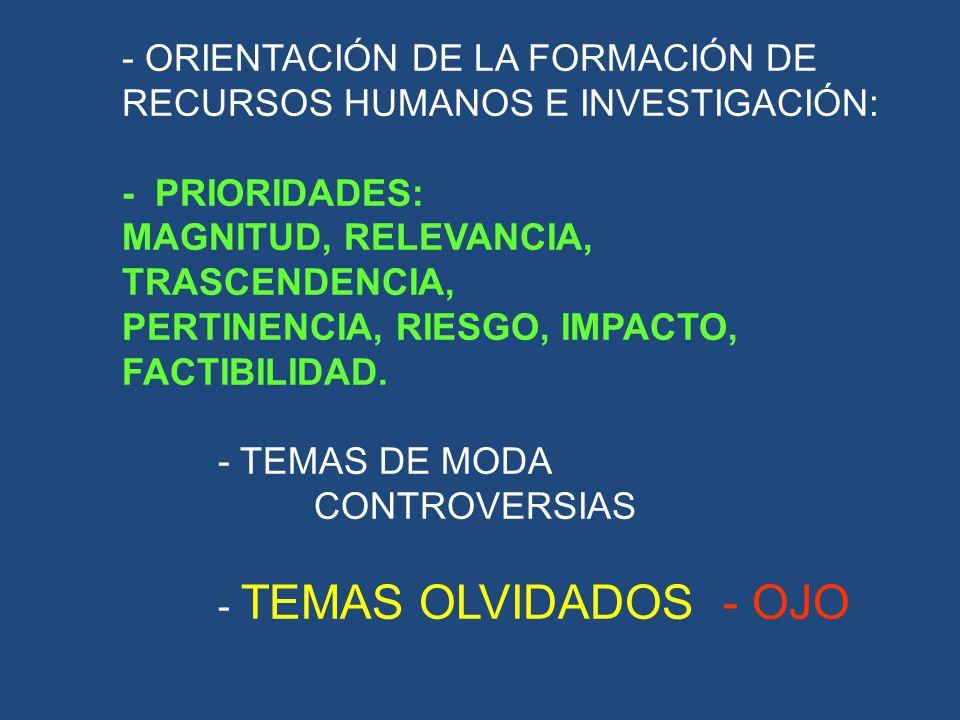 - ORIENTACIÓN DE LA FORMACIÓN DE RECURSOS HUMANOS E INVESTIGACIÓN: - PRIORIDADES: MAGNITUD, RELEVANCIA, TRASCENDENCIA, PERTINENCIA, RIESGO, IMPACTO, F