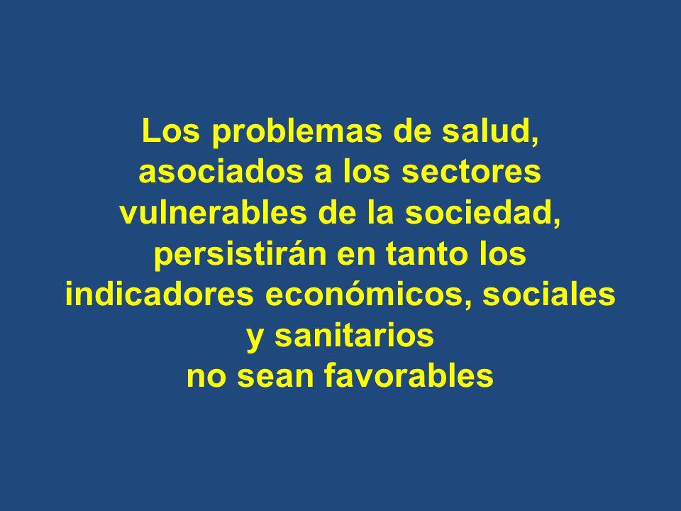 Los problemas de salud, asociados a los sectores vulnerables de la sociedad, persistirán en tanto los indicadores económicos, sociales y sanitarios no