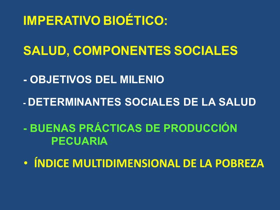 IMPERATIVO BIOÉTICO: SALUD, COMPONENTES SOCIALES - OBJETIVOS DEL MILENIO - DETERMINANTES SOCIALES DE LA SALUD - BUENAS PRÁCTICAS DE PRODUCCIÓN PECUARI
