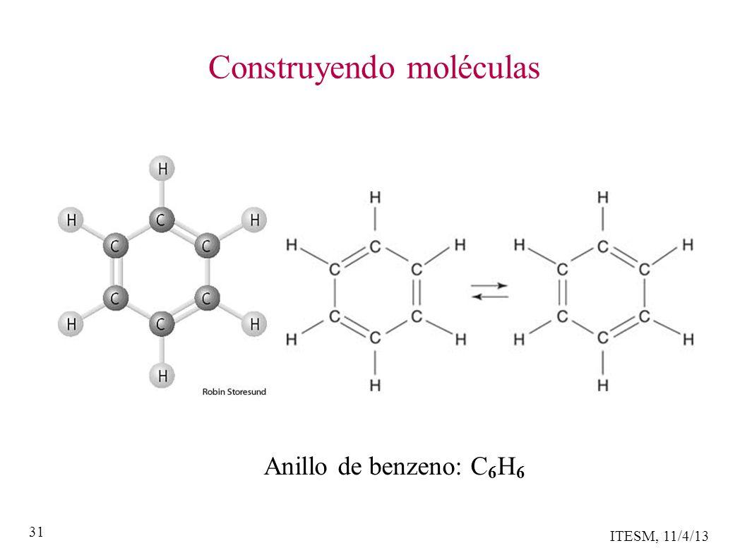ITESM, 11/4/13 31 Construyendo moléculas Anillo de benzeno: C 6 H 6