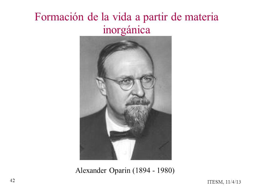 ITESM, 11/4/13 42 Formación de la vida a partir de materia inorgánica Alexander Oparin (1894 - 1980)