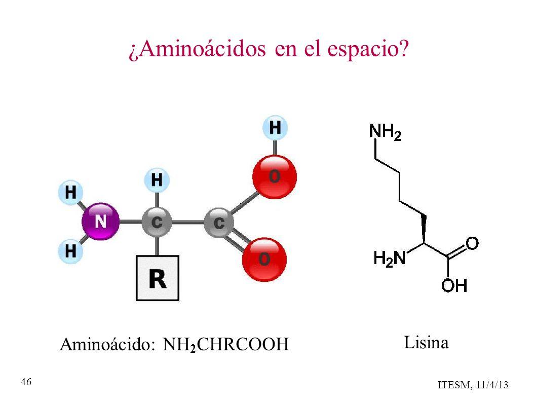ITESM, 11/4/13 46 ¿Aminoácidos en el espacio Aminoácido: NH 2 CHRCOOH Lisina