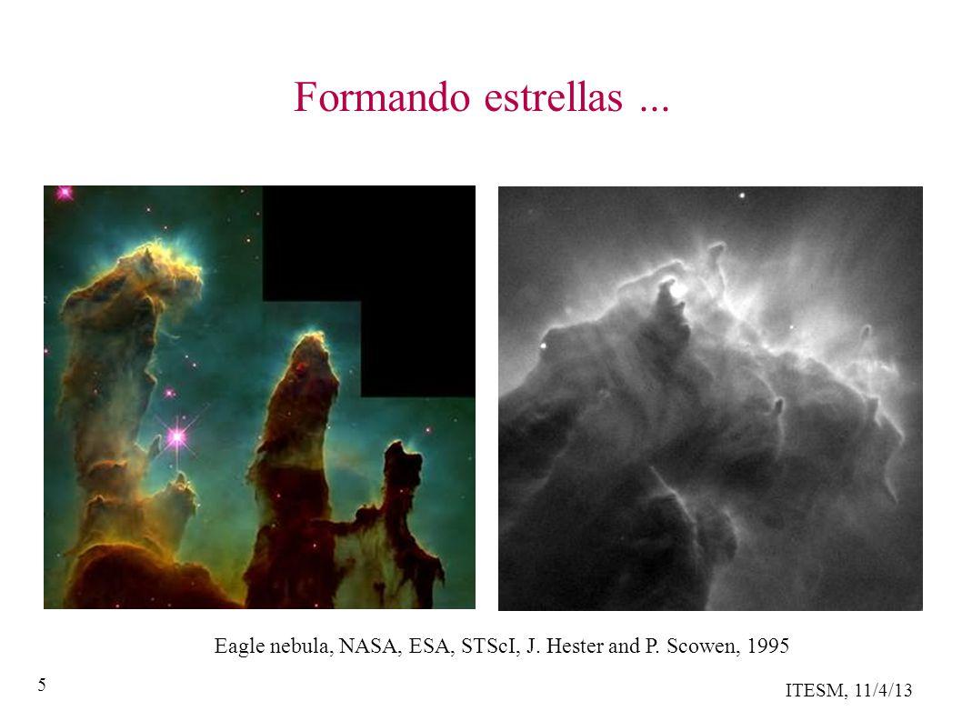 ITESM, 11/4/13 16 Tiempos y tamaños útiles Edad del Universo y la Galaxia: 13,800 millones de años ~ 5 billones de días Tamaño de una nube típica : 10 56 cm 3 Masa de moléculas: 1,000 masas solares Más que suficiente para producir una nube gigante