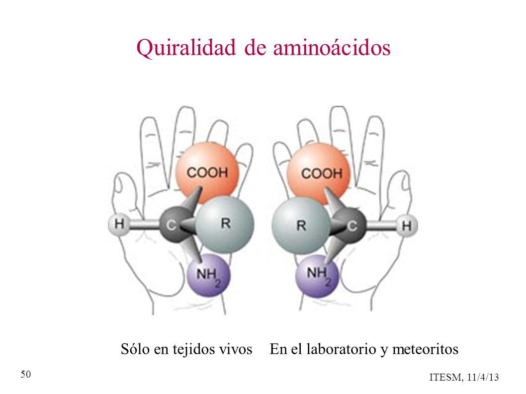 ITESM, 11/4/13 50 Quiralidad de aminoácidos Sólo en tejidos vivosEn el laboratorio y meteoritos