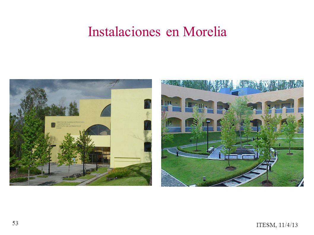 ITESM, 11/4/13 53 Instalaciones en Morelia
