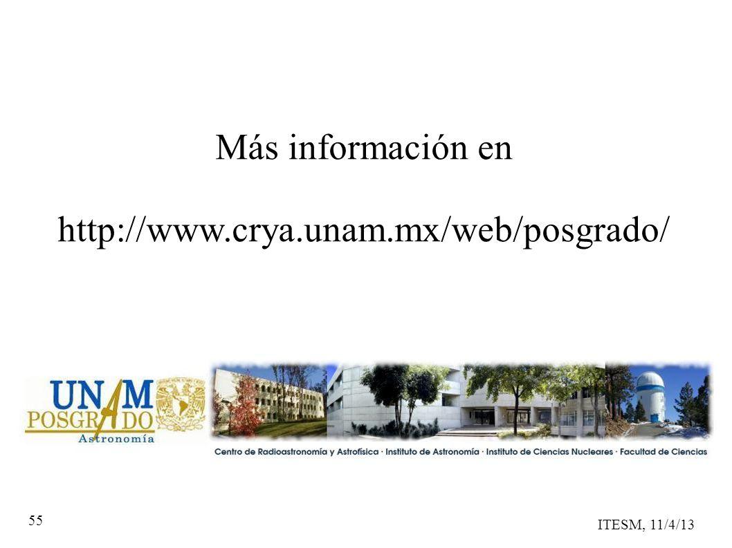 ITESM, 11/4/13 55 Más información en http://www.crya.unam.mx/web/posgrado/