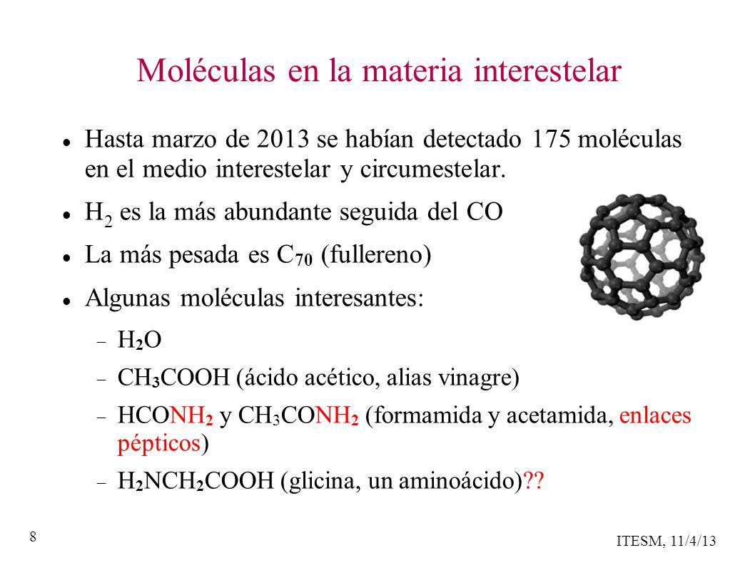8 Moléculas en la materia interestelar Hasta marzo de 2013 se habían detectado 175 moléculas en el medio interestelar y circumestelar.