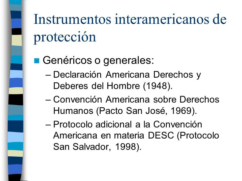 Instrumentos interamericanos de protección Genéricos o generales: –Declaración Americana Derechos y Deberes del Hombre (1948). –Convención Americana s