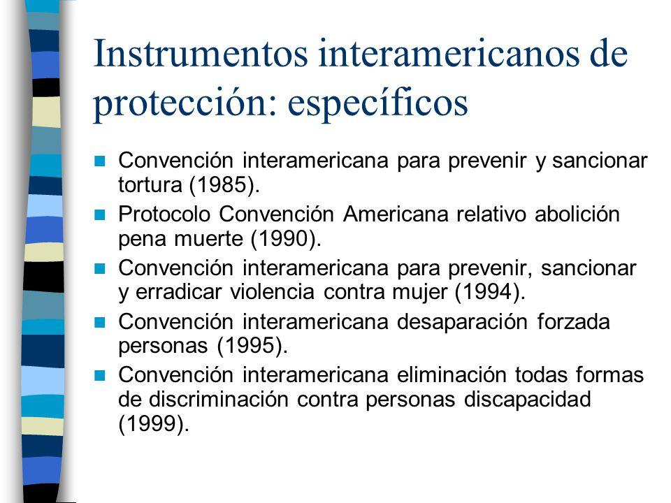 Instrumentos interamericanos de protección: específicos Convención interamericana para prevenir y sancionar tortura (1985). Protocolo Convención Ameri