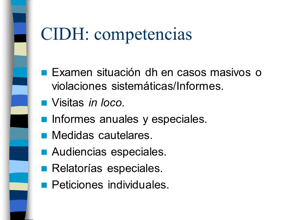 CIDH: competencias Examen situación dh en casos masivos o violaciones sistemáticas/Informes. Visitas in loco. Informes anuales y especiales. Medidas c