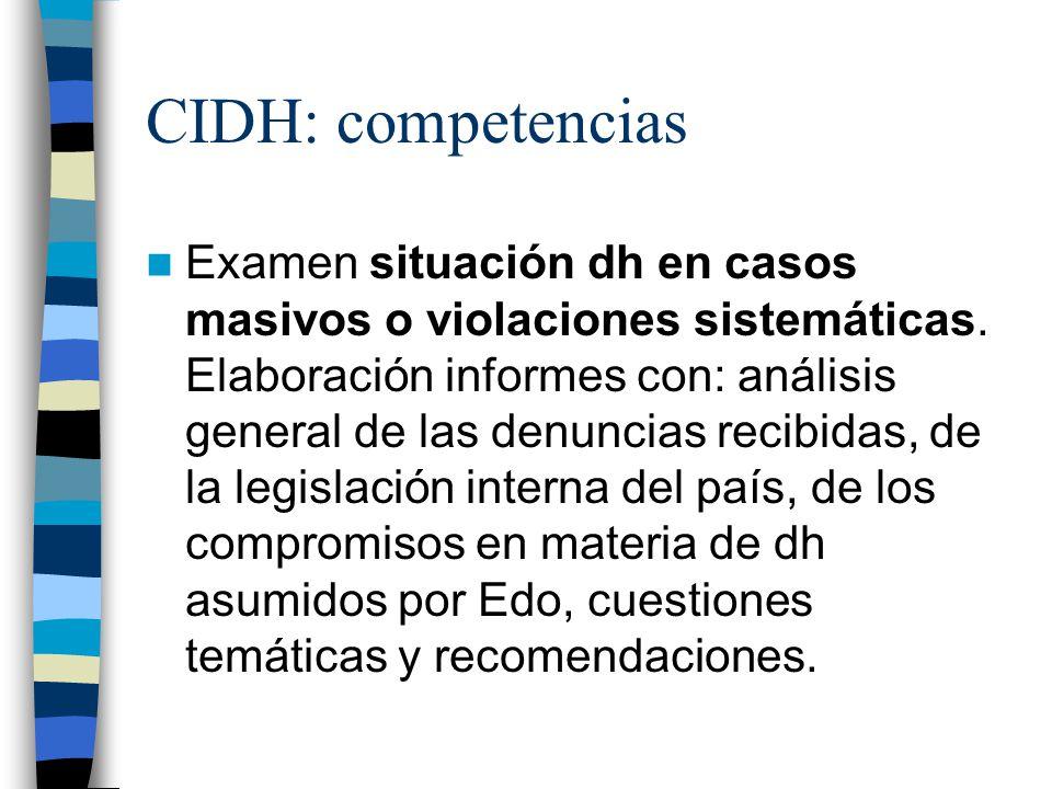 CIDH: competencias Examen situación dh en casos masivos o violaciones sistemáticas. Elaboración informes con: análisis general de las denuncias recibi