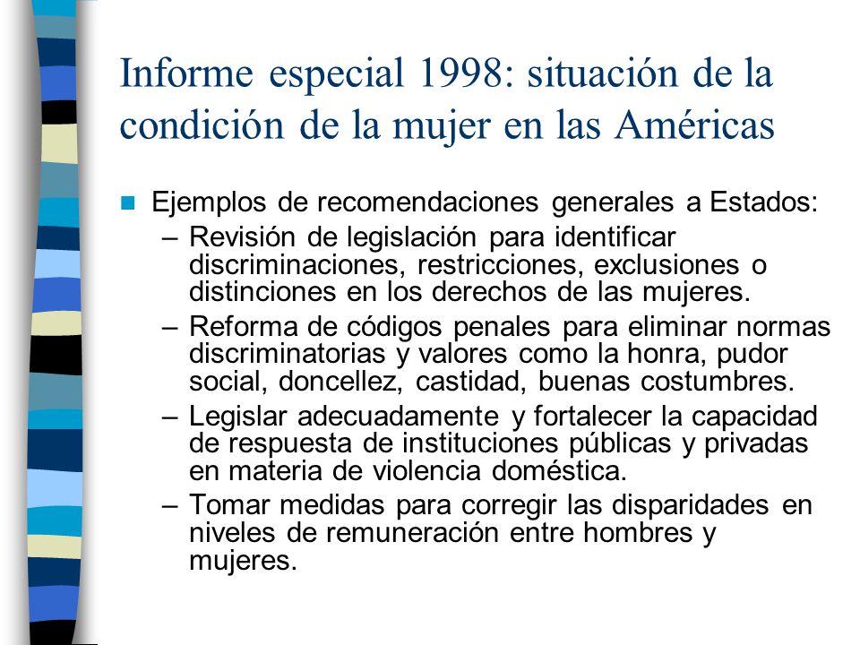 Informe especial 1998: situación de la condición de la mujer en las Américas Ejemplos de recomendaciones generales a Estados: –Revisión de legislación