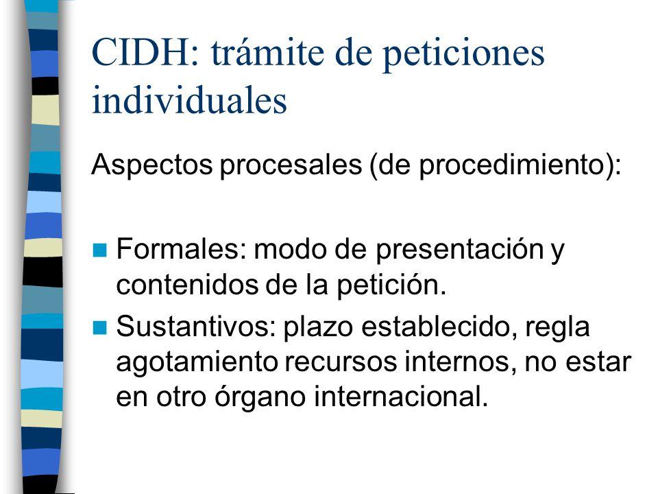 CIDH: trámite de peticiones individuales Aspectos procesales (de procedimiento): Formales: modo de presentación y contenidos de la petición. Sustantiv