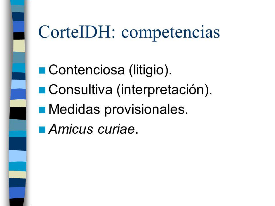 CorteIDH: competencias Contenciosa (litigio). Consultiva (interpretación). Medidas provisionales. Amicus curiae.
