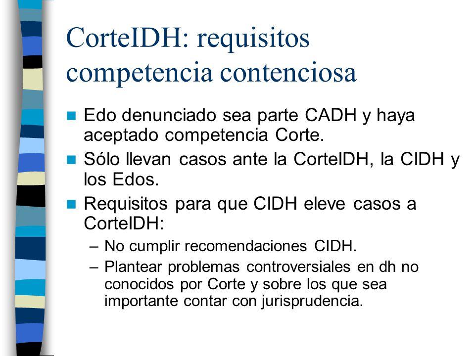 CorteIDH: requisitos competencia contenciosa Edo denunciado sea parte CADH y haya aceptado competencia Corte. Sólo llevan casos ante la CorteIDH, la C