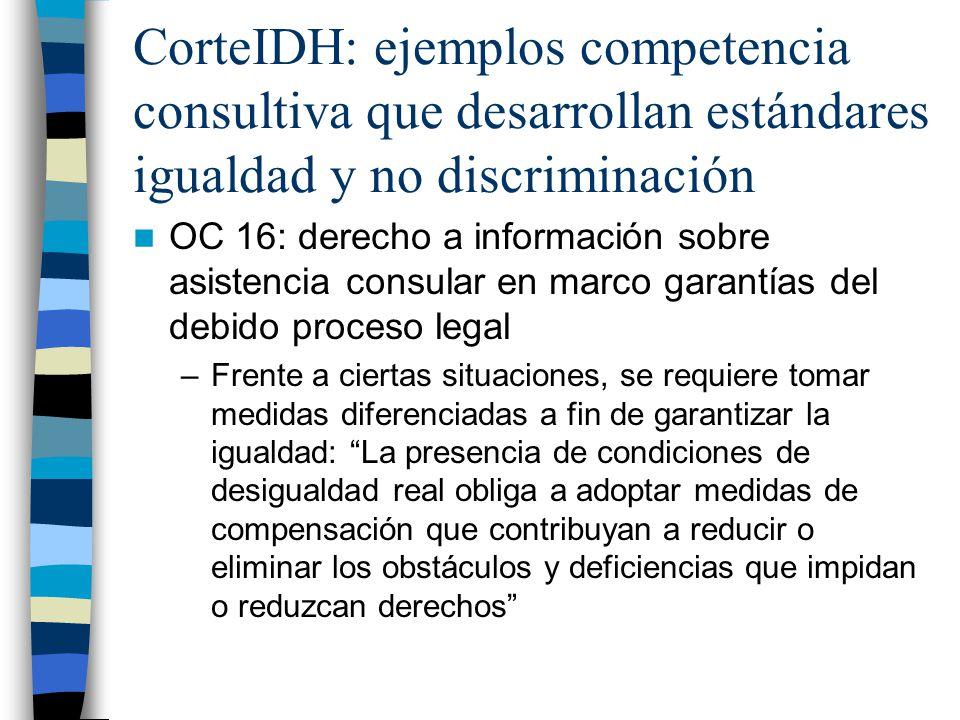 CorteIDH: ejemplos competencia consultiva que desarrollan estándares igualdad y no discriminación OC 16: derecho a información sobre asistencia consul