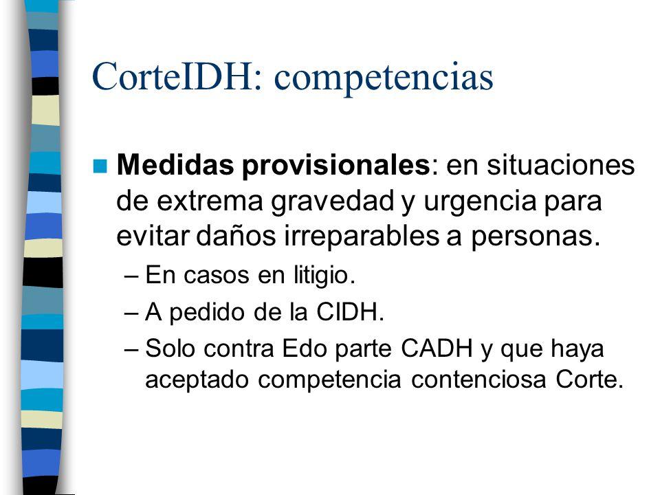 CorteIDH: competencias Medidas provisionales: en situaciones de extrema gravedad y urgencia para evitar daños irreparables a personas. –En casos en li