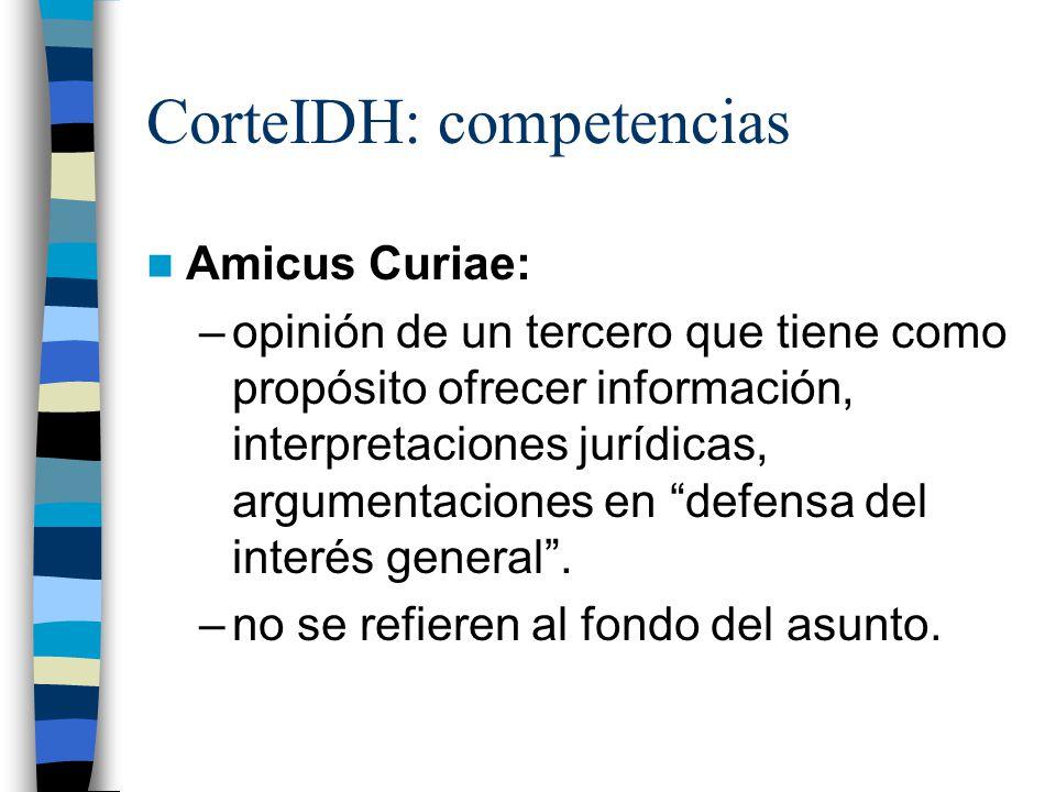 CorteIDH: competencias Amicus Curiae: –opinión de un tercero que tiene como propósito ofrecer información, interpretaciones jurídicas, argumentaciones
