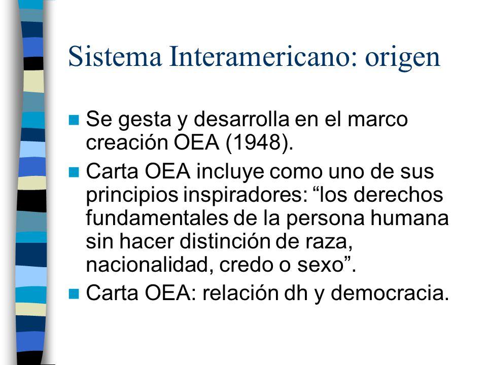 Sistema Interamericano: origen Se gesta y desarrolla en el marco creación OEA (1948). Carta OEA incluye como uno de sus principios inspiradores: los d