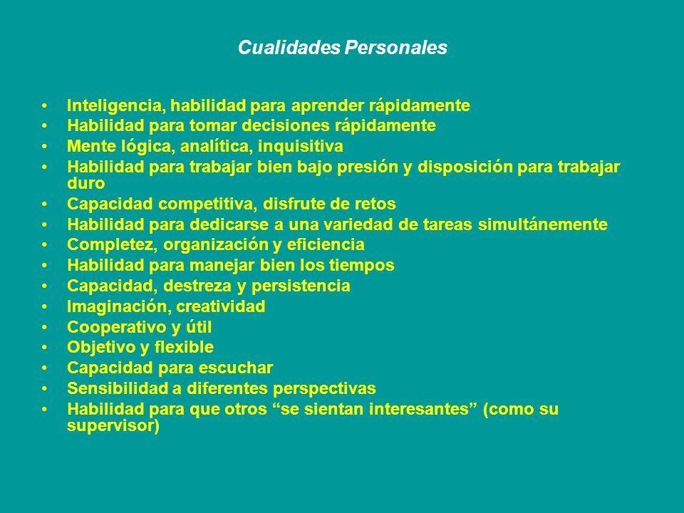 Cualidades Personales Inteligencia, habilidad para aprender rápidamente Habilidad para tomar decisiones rápidamente Mente lógica, analítica, inquisiti