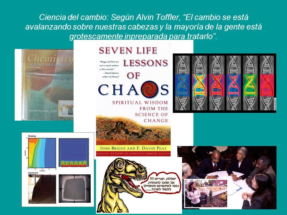 Ciencia del cambio: Según Alvin Toffler, El cambio se está avalanzando sobre nuestras cabezas y la mayoría de la gente está grotescamente inpreparada para tratarlo.