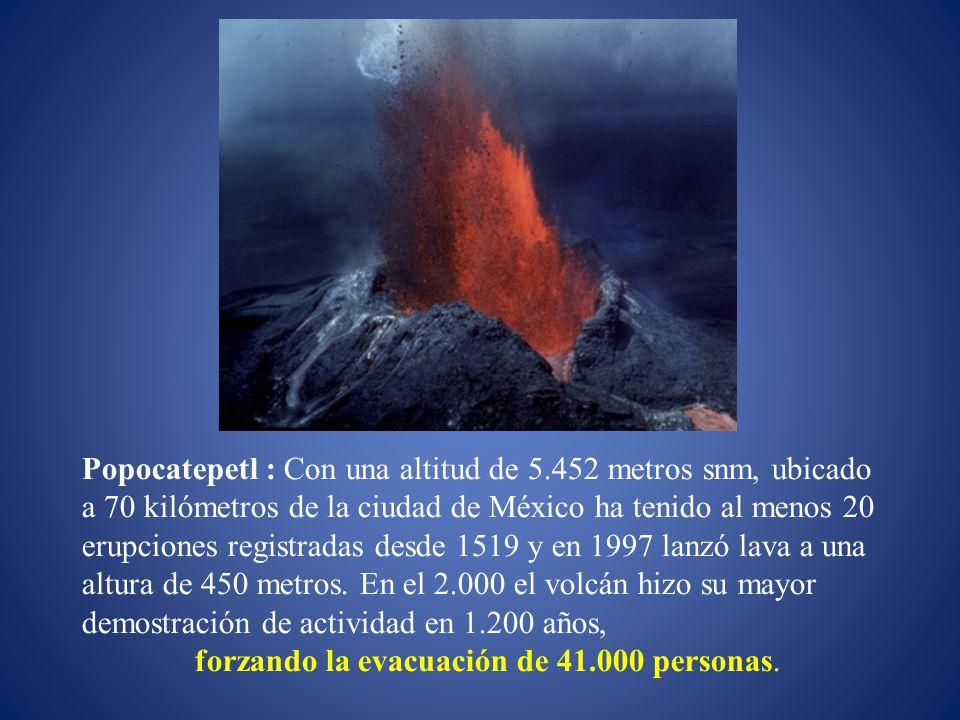 Popocatepetl : Con una altitud de 5.452 metros snm, ubicado a 70 kilómetros de la ciudad de México ha tenido al menos 20 erupciones registradas desde