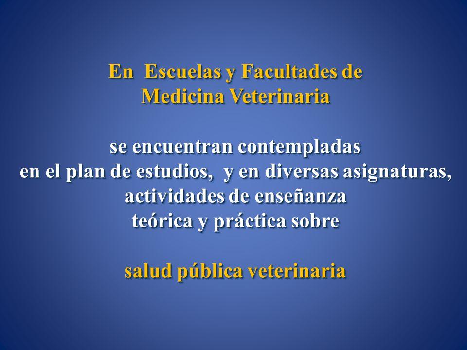En Escuelas y Facultades de Medicina Veterinaria se encuentran contempladas en el plan de estudios, y en diversas asignaturas, actividades de enseñanz
