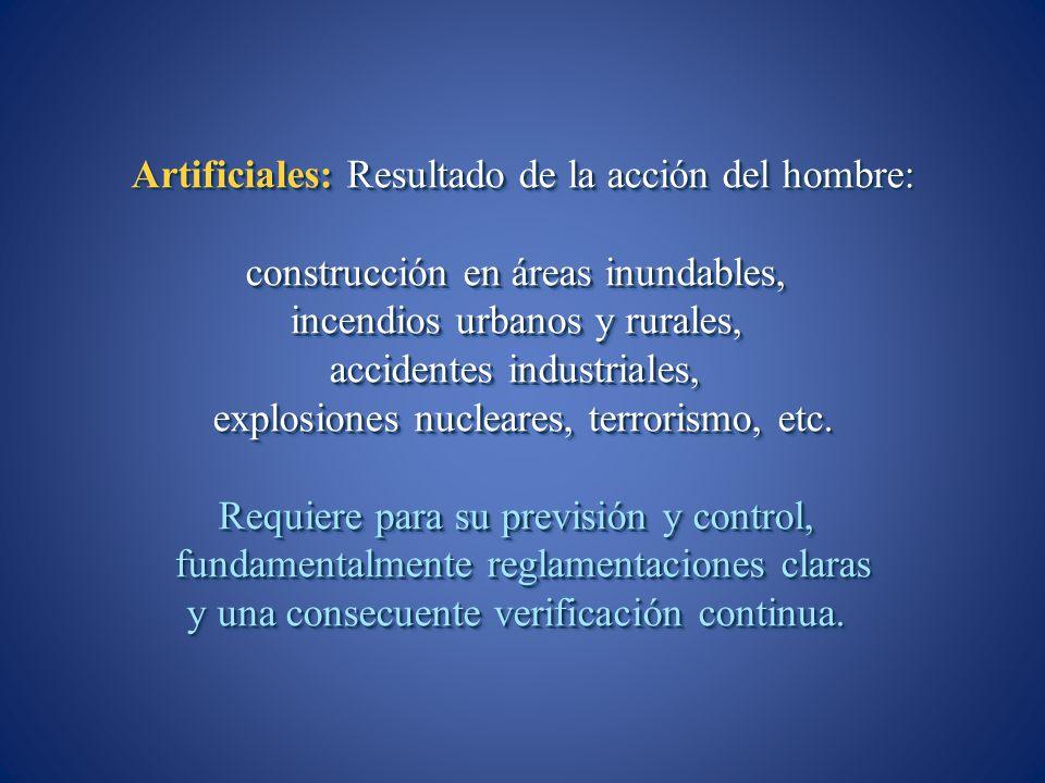 Artificiales: Resultado de la acción del hombre: construcción en áreas inundables, incendios urbanos y rurales, accidentes industriales, explosiones n