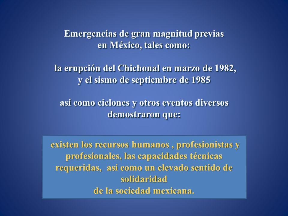 Emergencias de gran magnitud previas en México, tales como: la erupción del Chichonal en marzo de 1982, la erupción del Chichonal en marzo de 1982, y