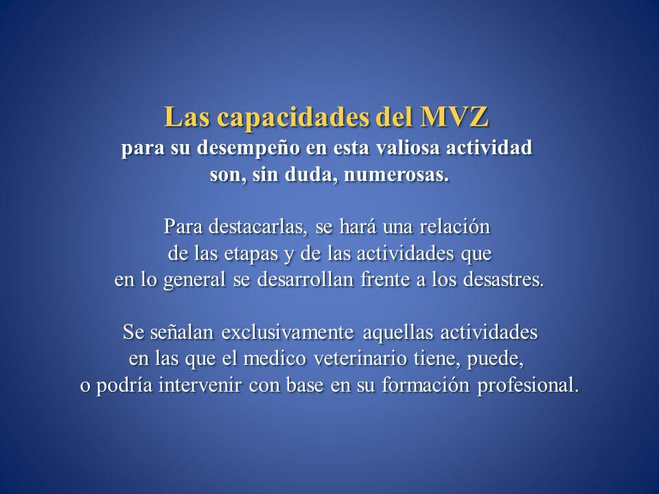 Las capacidades del MVZ para su desempeño en esta valiosa actividad son, sin duda, numerosas. Para destacarlas, se hará una relación de las etapas y d