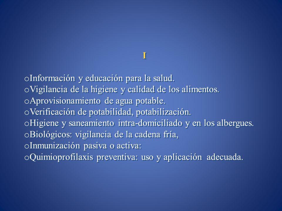 I o Información y educación para la salud. o Vigilancia de la higiene y calidad de los alimentos. o Aprovisionamiento de agua potable. o Verificación