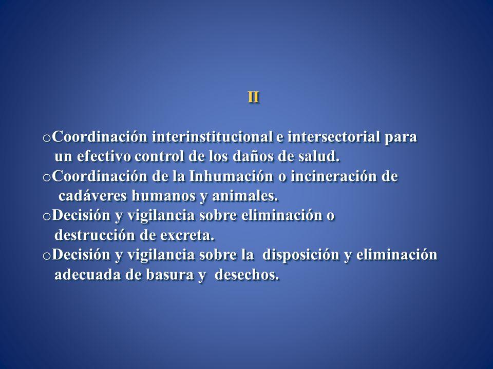 II o Coordinación interinstitucional e intersectorial para un efectivo control de los daños de salud. un efectivo control de los daños de salud. o Coo