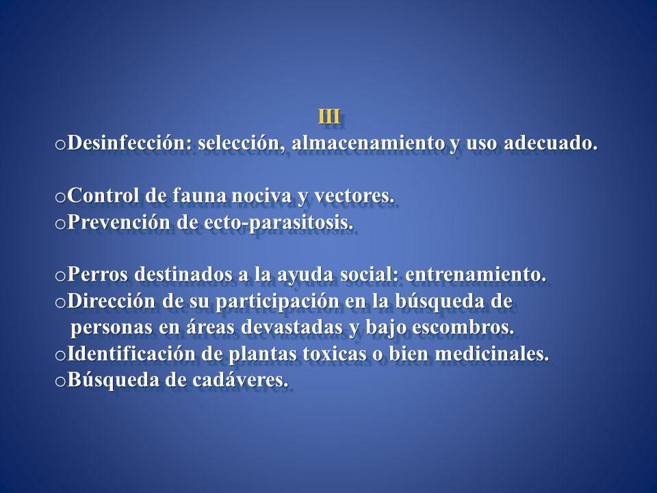 III o Desinfección: selección, almacenamiento y uso adecuado. o Control de fauna nociva y vectores. o Prevención de ecto-parasitosis. o Perros destina