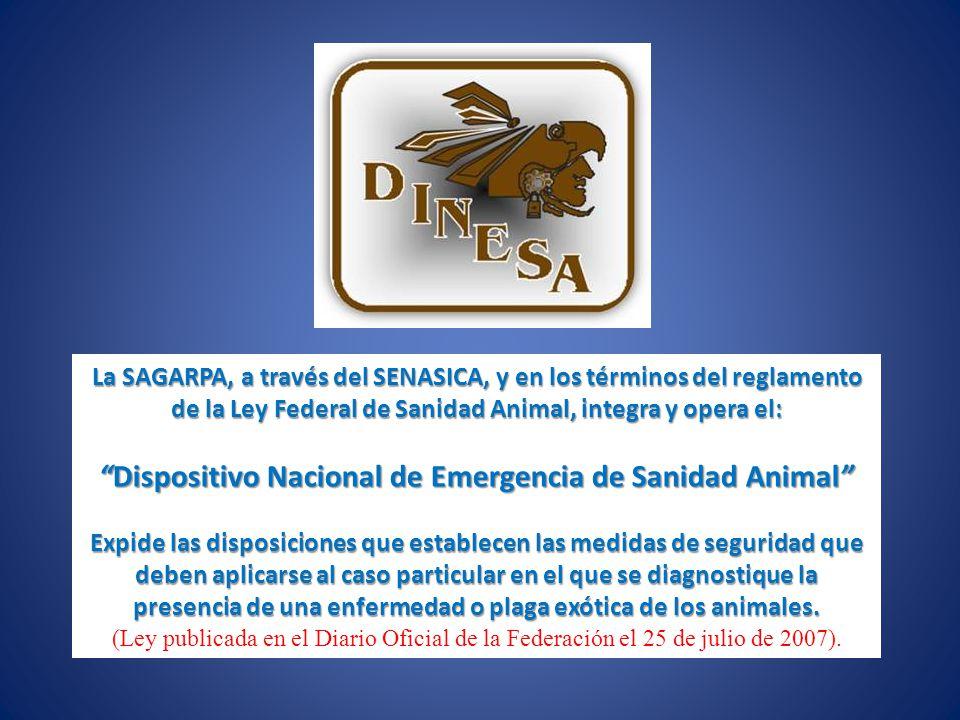 La SAGARPA, a través del SENASICA, y en los términos del reglamento de la Ley Federal de Sanidad Animal, integra y opera el: Dispositivo Nacional de E