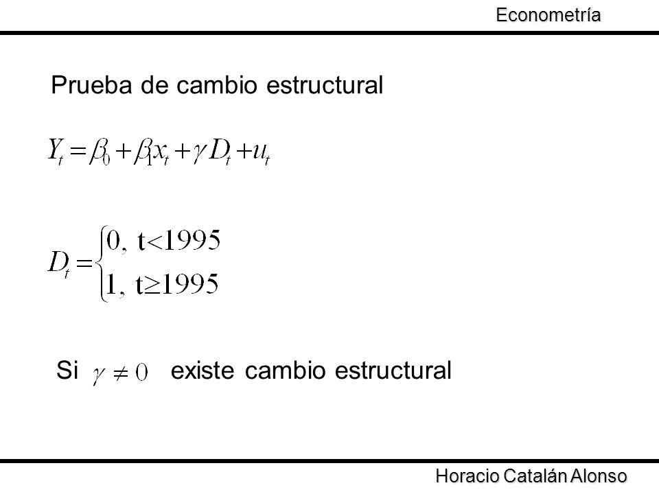 Taller de Econometría Horacio Catalán Alonso Econometría Prueba de cambio estructural Si existe cambio estructural