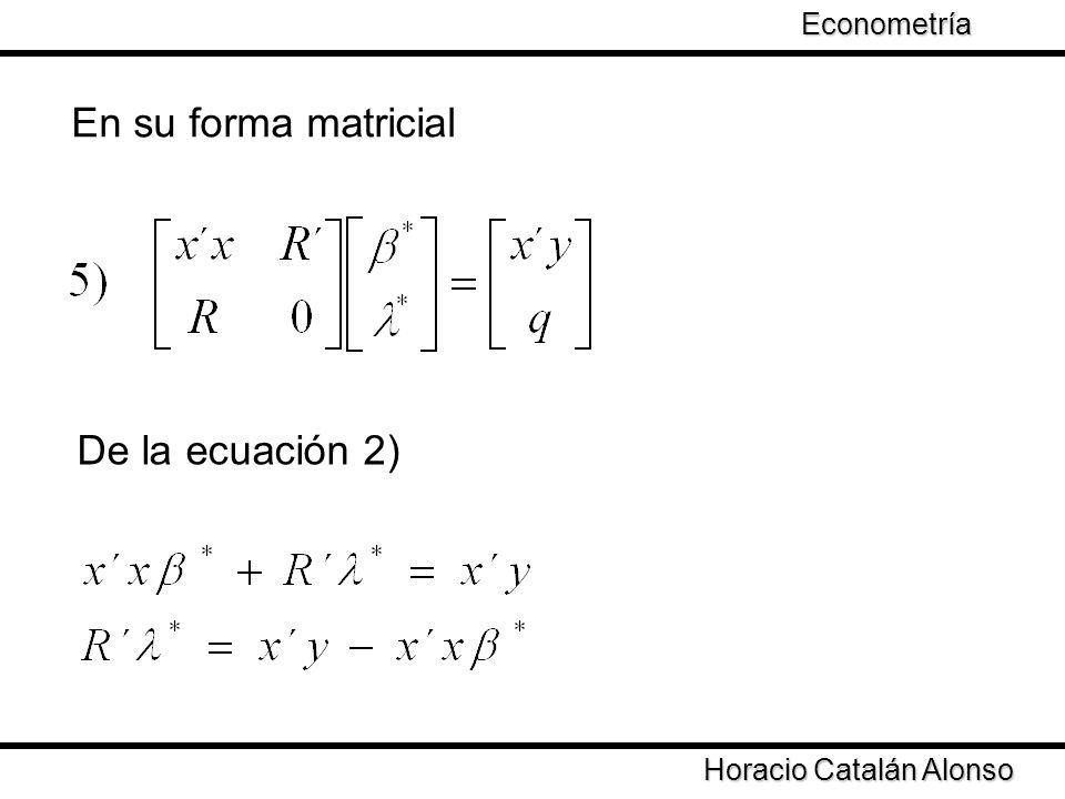 Taller de Econometría Horacio Catalán Alonso Econometría En su forma matricial De la ecuación 2)