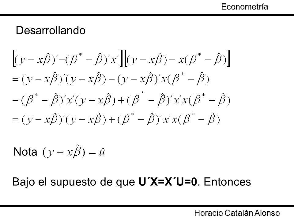 Taller de Econometría Horacio Catalán Alonso Econometría Desarrollando Nota Bajo el supuesto de que U´X=X´U=0. Entonces