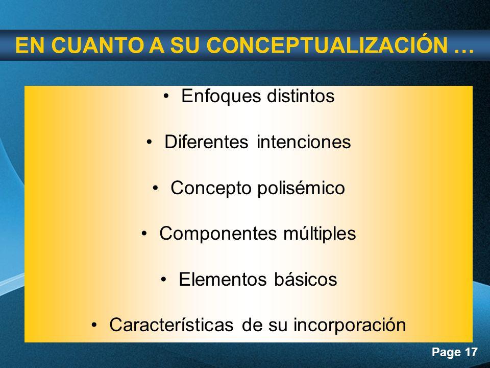 Page 17 Enfoques distintos Diferentes intenciones Concepto polisémico Componentes múltiples Elementos básicos Características de su incorporación EN CUANTO A SU CONCEPTUALIZACIÓN …