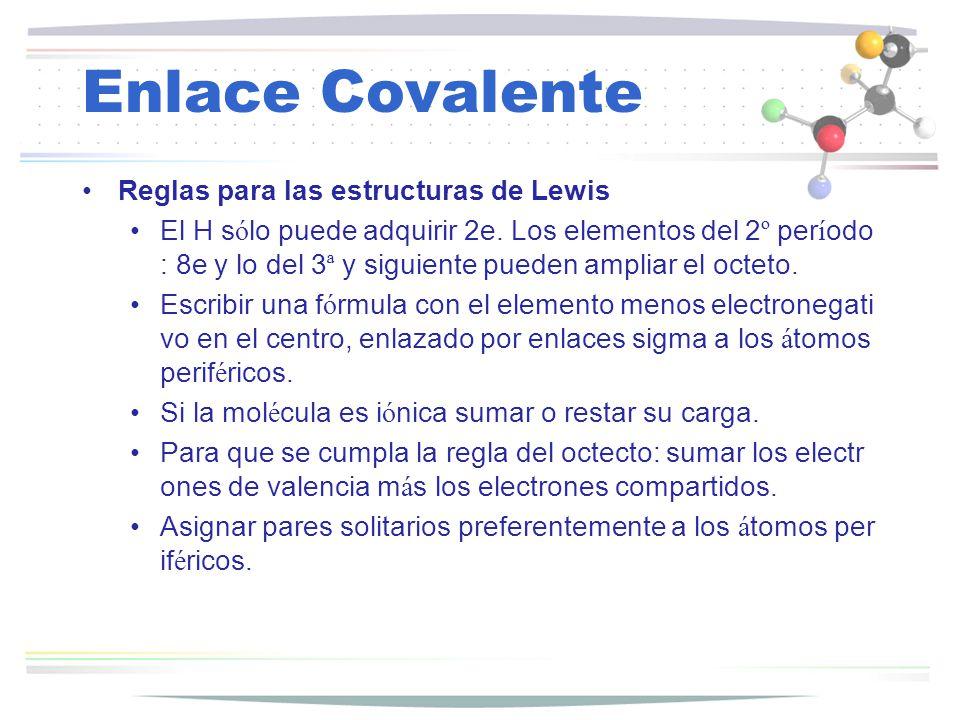 Enlace Covalente Reglas para las estructuras de Lewis El H s ó lo puede adquirir 2e. Los elementos del 2 º per í odo : 8e y lo del 3 ª y siguiente pue