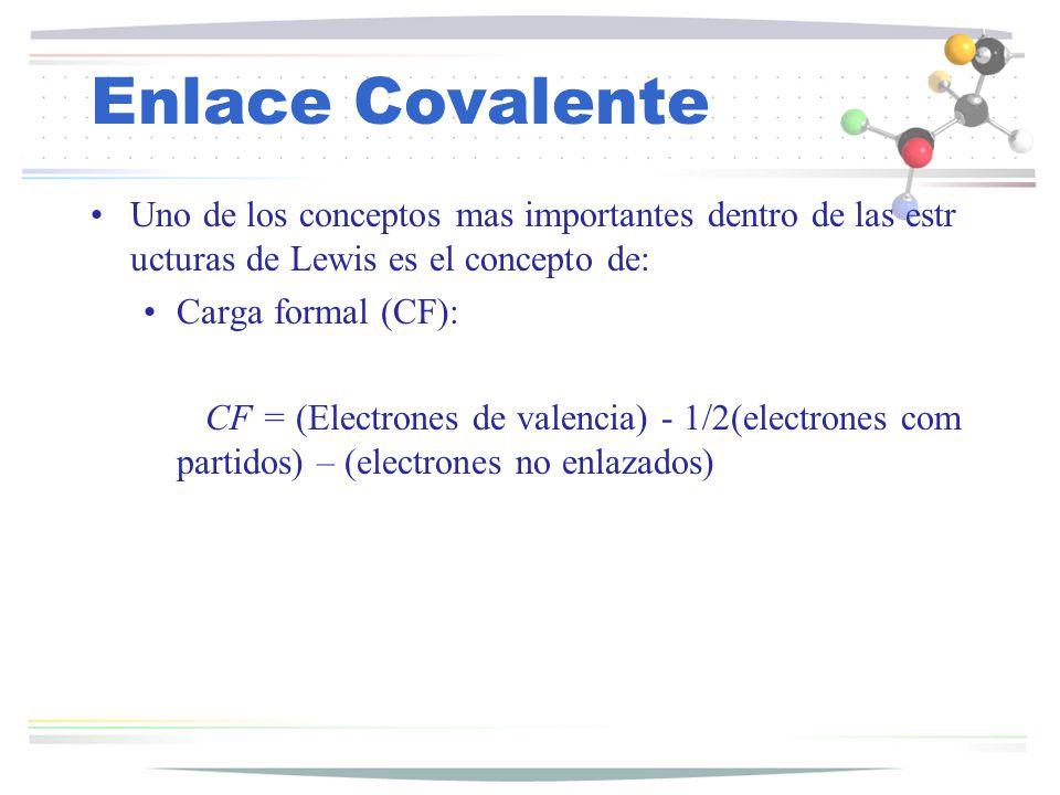Enlace Covalente Uno de los conceptos mas importantes dentro de las estr ucturas de Lewis es el concepto de: Carga formal (CF): CF = (Electrones de va