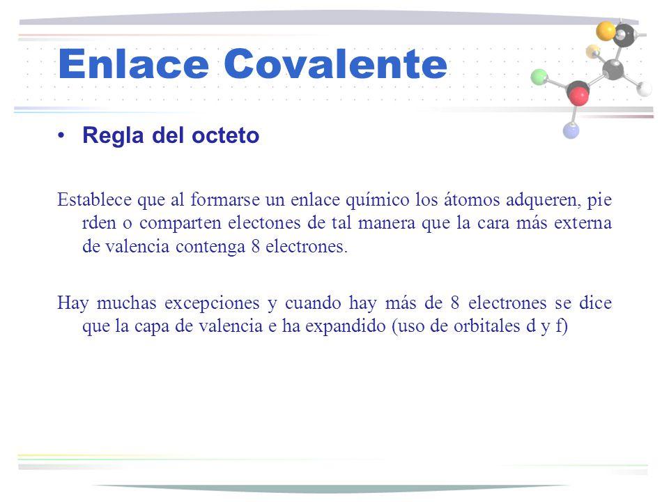 Enlace Covalente Regla del octeto Establece que al formarse un enlace químico los átomos adqueren, pie rden o comparten electones de tal manera que la