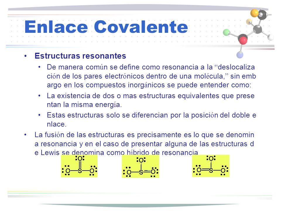 Enlace Covalente Estructuras resonantes De manera com ú n se define como resonancia a la deslocaliza ci ó n de los pares electr ó nicos dentro de una
